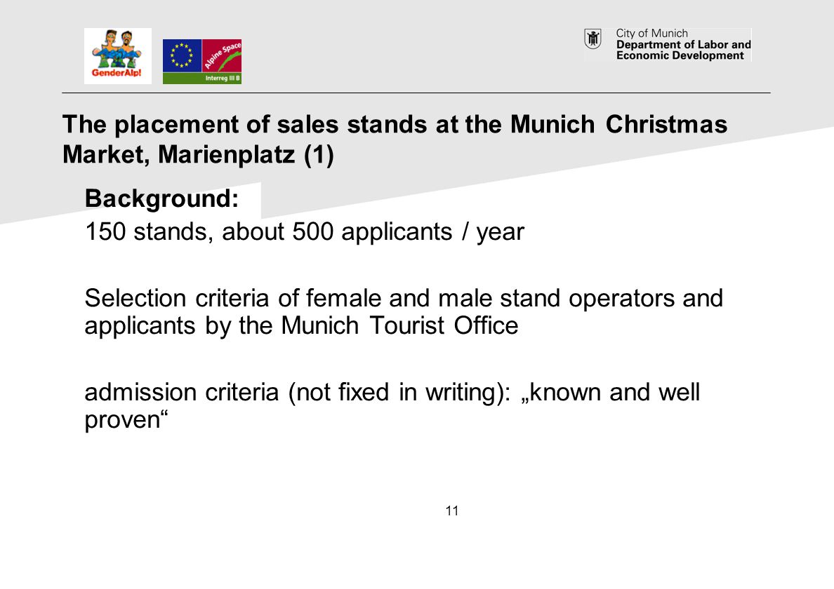 11 The placement of sales stands at the Munich Christmas Market, Marienplatz (1) Background: 150 stands, about 500 applicants / year Selection criteri