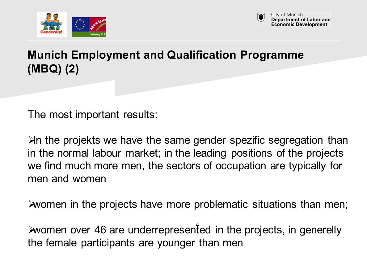 4 Munich Employment and Qualification Programme (MBQ) (2) The most important results: In the projekts we have the same gender spezific segregation tha
