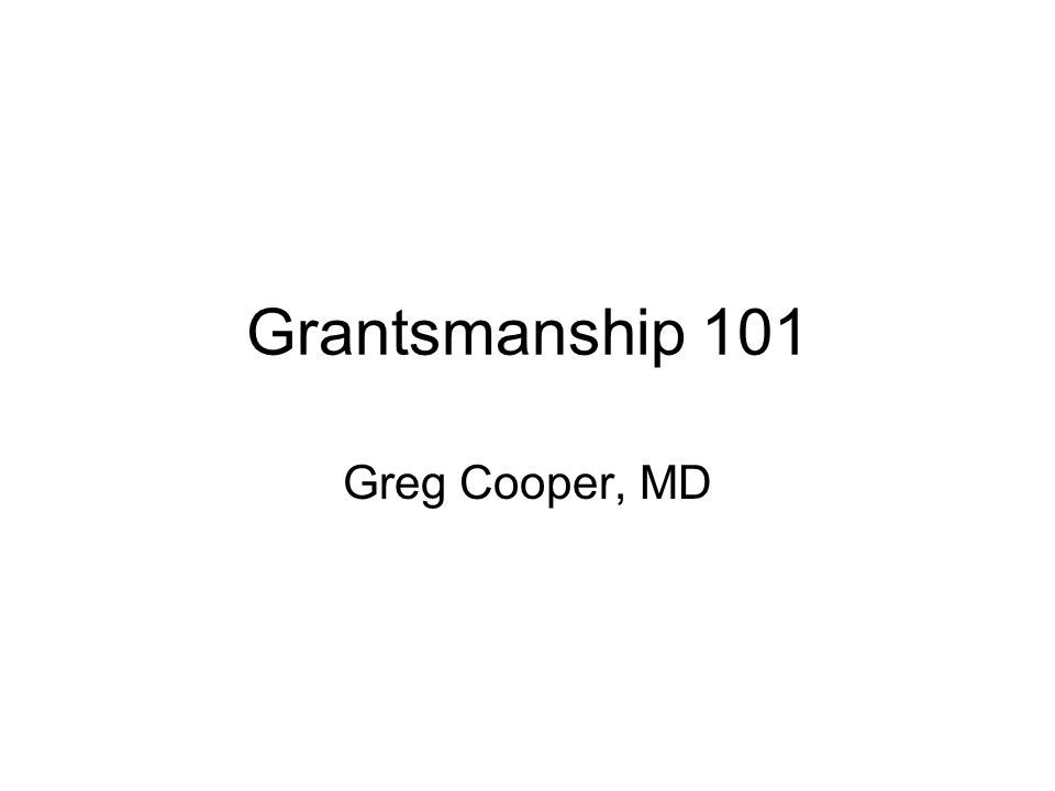 Goals Scope of grants available –NIH/NCI –ACS –Foundations Basic grant strategies Examples of funded grants