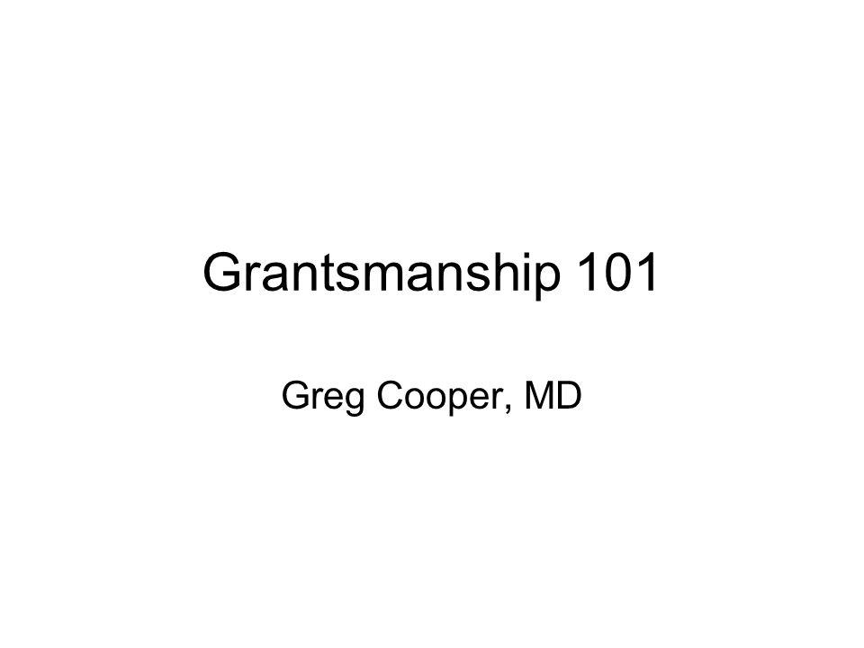 Grantsmanship 101 Greg Cooper, MD