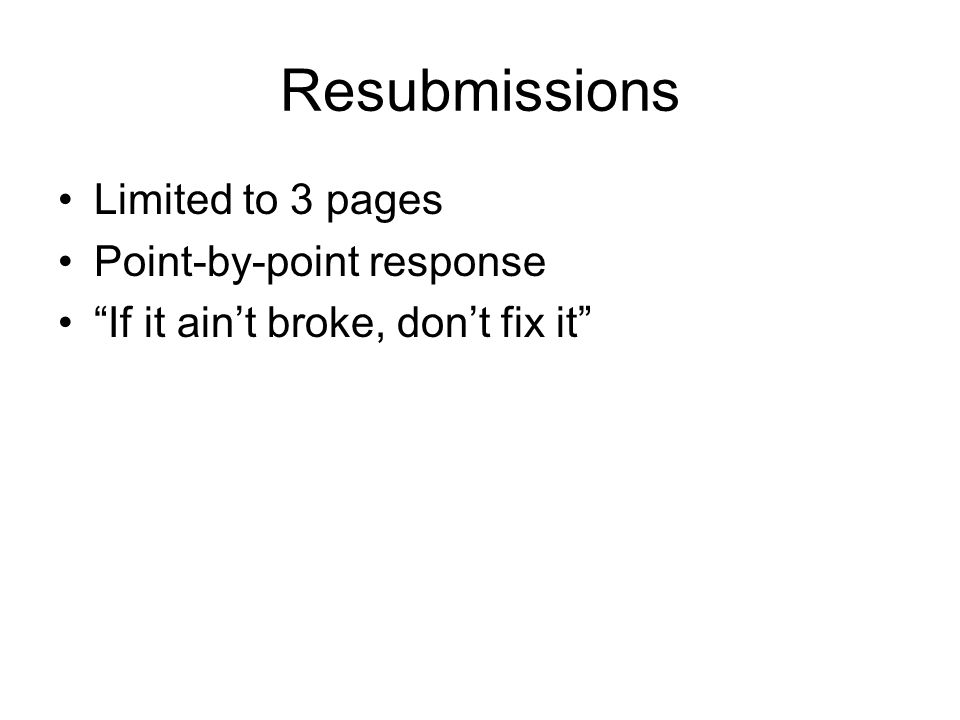 Resubmissions Limited to 3 pages Point-by-point response If it aint broke, dont fix it