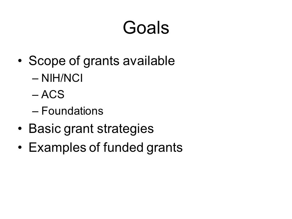 NIH Grants Training grants (T series, R25) New investigators –K07 –K08 –K23 Small grants –R03 Exploratory/Developmental –R21 Established investigators –R01