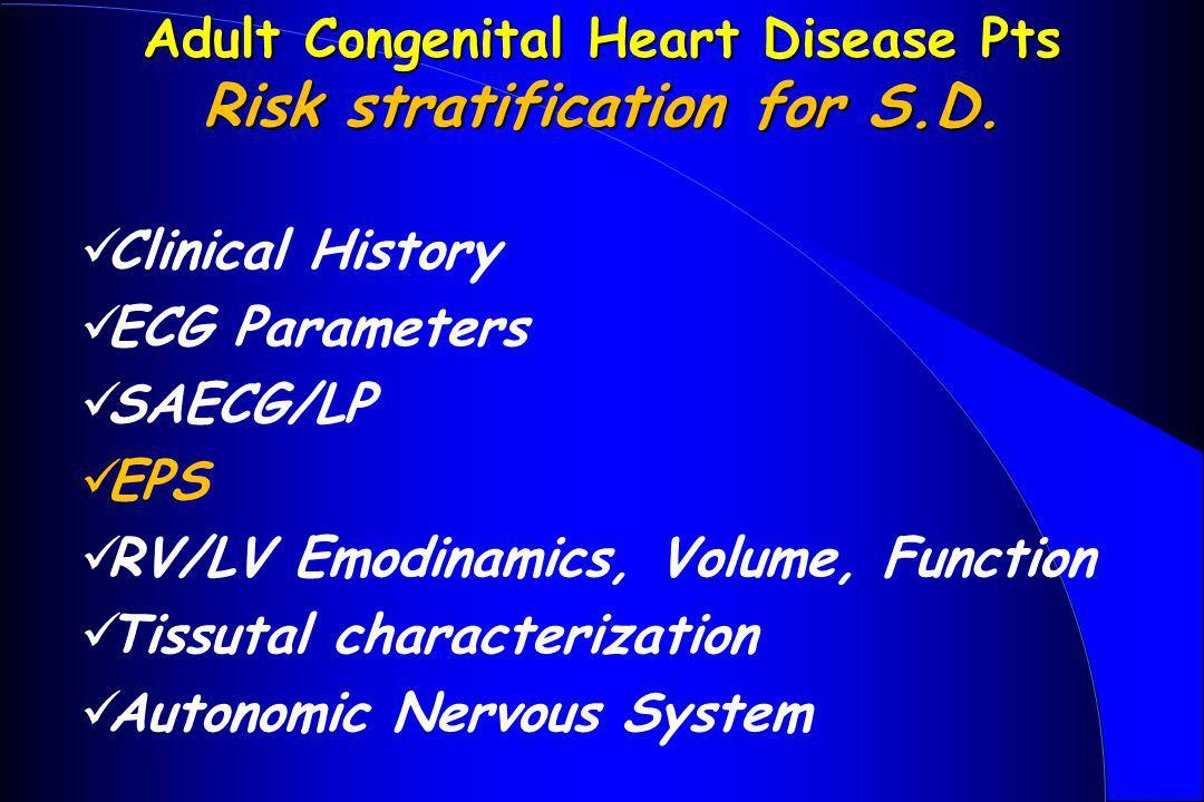 Clinical History ECG Parameters SAECG/LP EPS RV/LV Emodinamics, Volume, Function Tissutal characterization Autonomic Nervous System Adult Congenital H