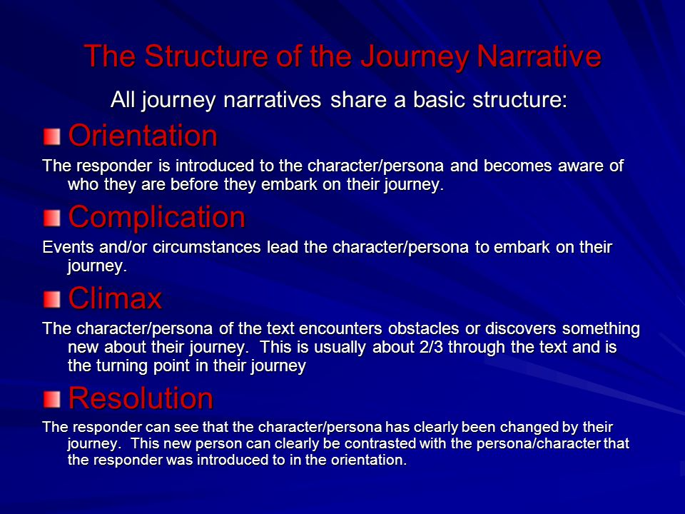 The Structure of the Journey Narrative All journey narratives share a basic structure: Orientation The responder is introduced to the character/person