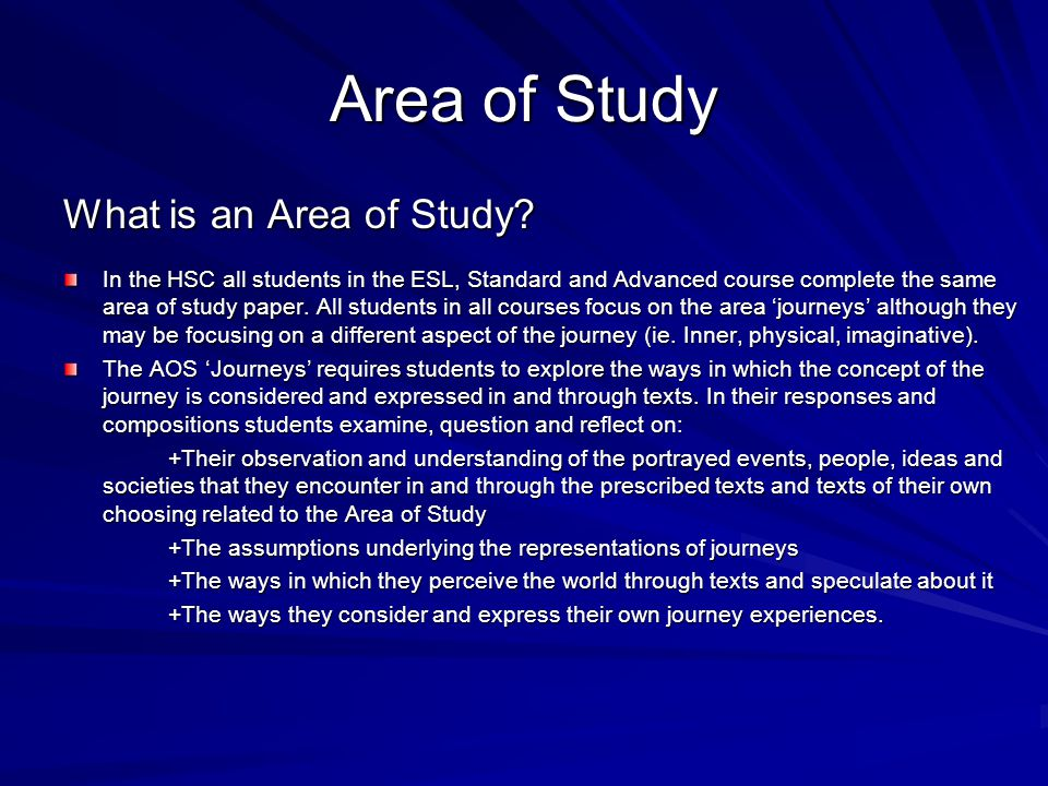 Area of Study What is an Area of Study? In the HSC all students in the ESL, Standard and Advanced course complete the same area of study paper. All st