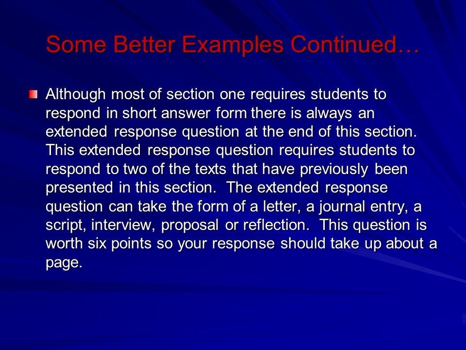 Some Better Examples Continued… Although most of section one requires students to respond in short answer form there is always an extended response qu
