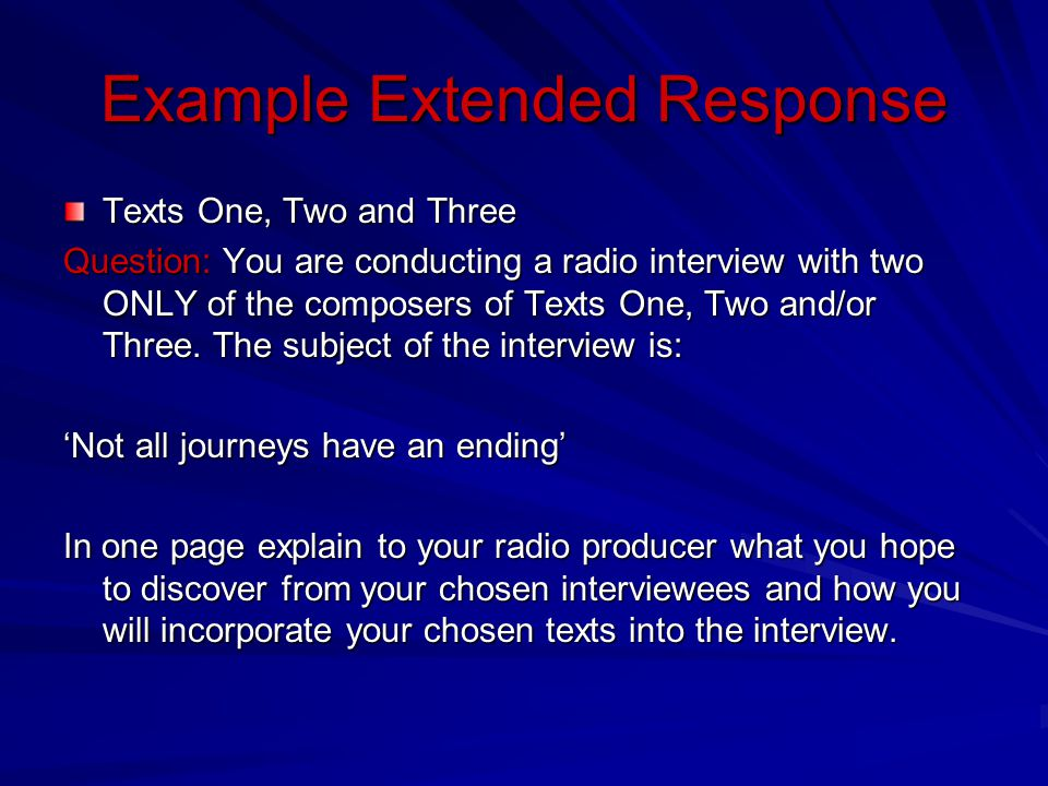 Example Extended Response Texts One, Two and Three Question: You are conducting a radio interview with two ONLY of the composers of Texts One, Two and