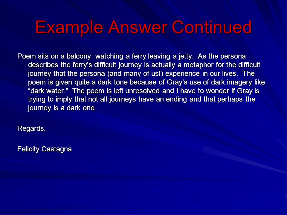 Example Answer Continued Poem sits on a balcony watching a ferry leaving a jetty. As the persona describes the ferrys difficult journey is actually a
