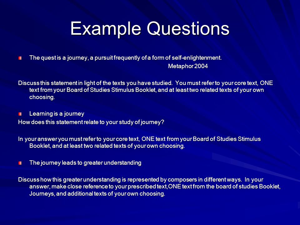 Example Questions The quest is a journey, a pursuit frequently of a form of self-enlightenment. Metaphor 2004 Discuss this statement in light of the t