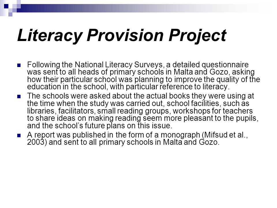 Literacy Provision Project Following the National Literacy Surveys, a detailed questionnaire was sent to all heads of primary schools in Malta and Goz