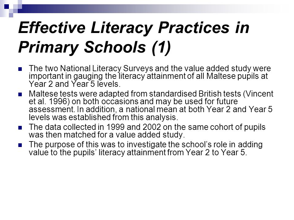 Effective Literacy Practices in Primary Schools (1) The two National Literacy Surveys and the value added study were important in gauging the literacy