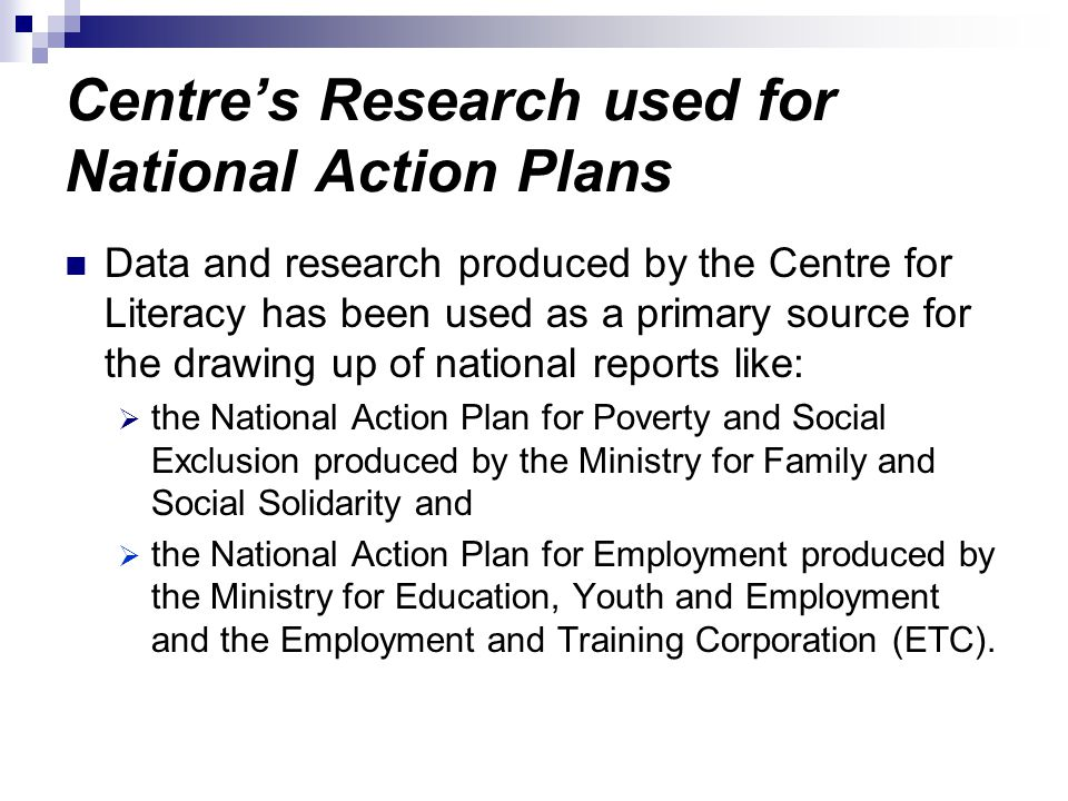 Centres Research used for National Action Plans Data and research produced by the Centre for Literacy has been used as a primary source for the drawin