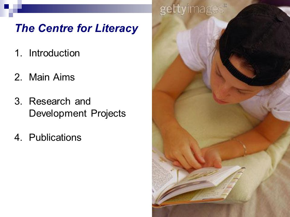 The Centre for Literacy 1.Introduction 2.Main Aims 3.Research and Development Projects 4.Publications