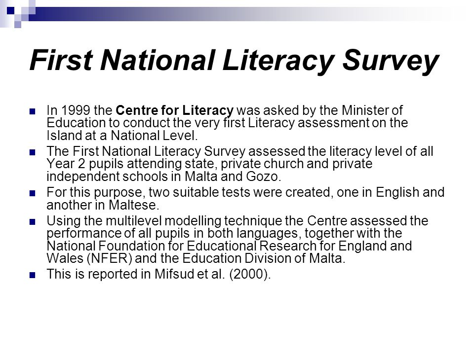 First National Literacy Survey In 1999 the Centre for Literacy was asked by the Minister of Education to conduct the very first Literacy assessment on the Island at a National Level.