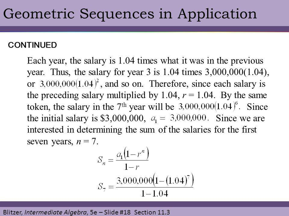Blitzer, Intermediate Algebra, 5e – Slide #18 Section 11.3 Geometric Sequences in Application Each year, the salary is 1.04 times what it was in the p