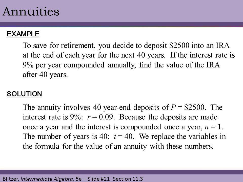Blitzer, Intermediate Algebra, 5e – Slide #21 Section 11.3 AnnuitiesEXAMPLE SOLUTION To save for retirement, you decide to deposit $2500 into an IRA a