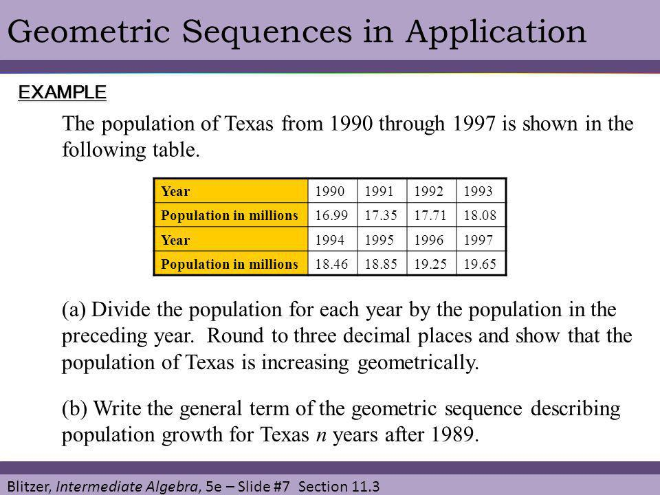 Blitzer, Intermediate Algebra, 5e – Slide #7 Section 11.3 Geometric Sequences in ApplicationEXAMPLE The population of Texas from 1990 through 1997 is