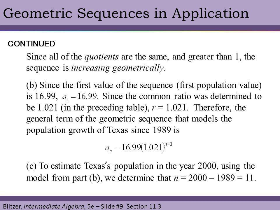 Blitzer, Intermediate Algebra, 5e – Slide #9 Section 11.3 Geometric Sequences in Application Since all of the quotients are the same, and greater than