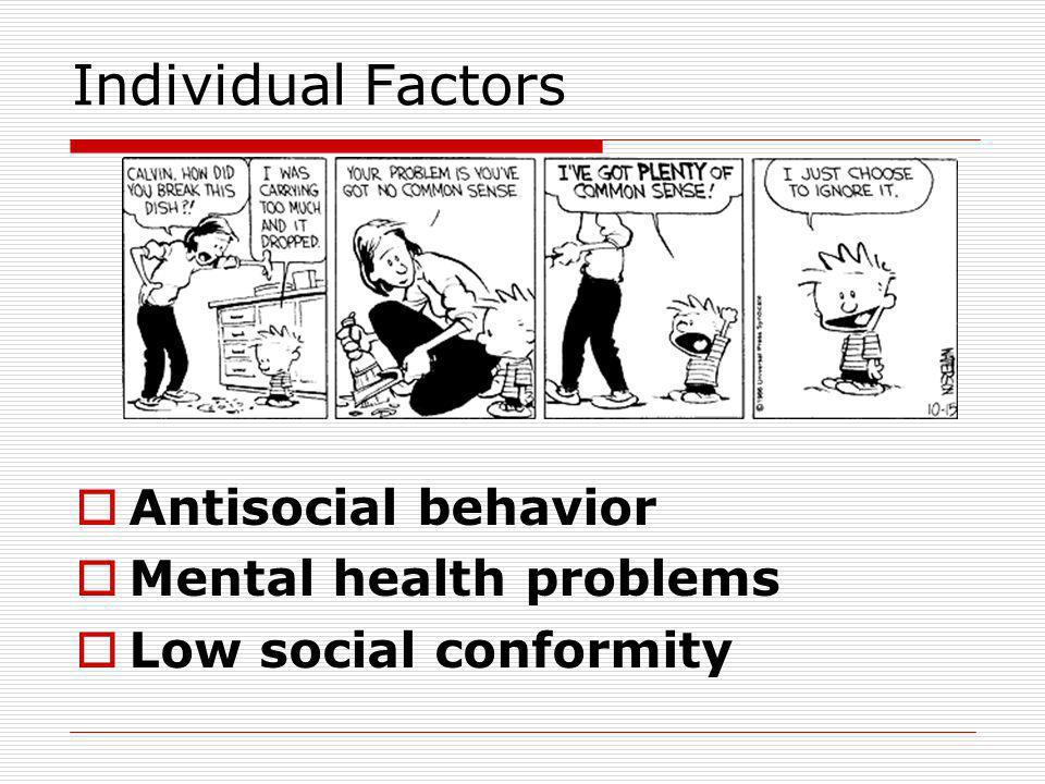 Individual Factors Antisocial behavior Mental health problems Low social conformity