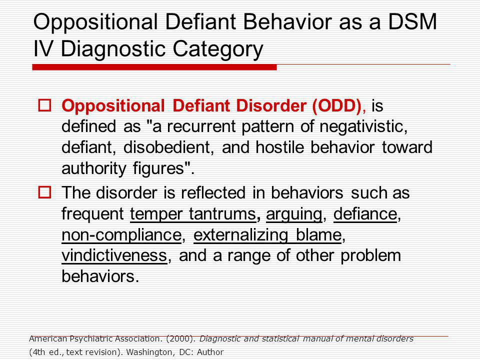 Oppositional Defiant Behavior as a DSM IV Diagnostic Category Oppositional Defiant Disorder (ODD), is defined as