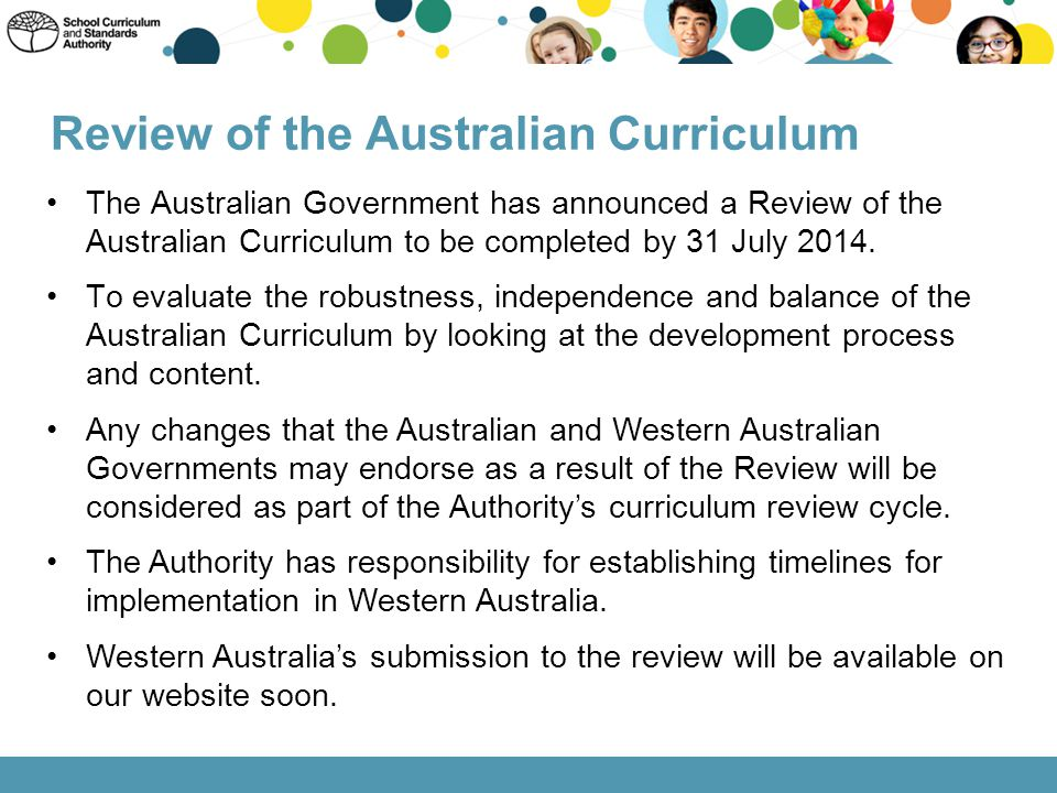 Review of the Australian Curriculum The Australian Government has announced a Review of the Australian Curriculum to be completed by 31 July 2014. To