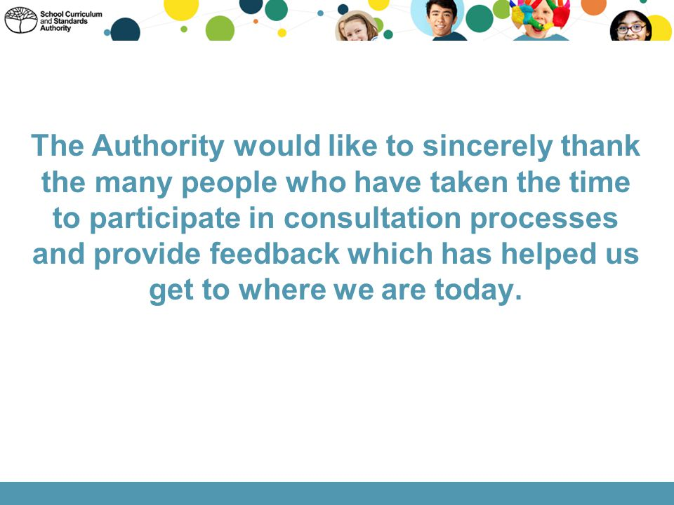 The Authority would like to sincerely thank the many people who have taken the time to participate in consultation processes and provide feedback whic