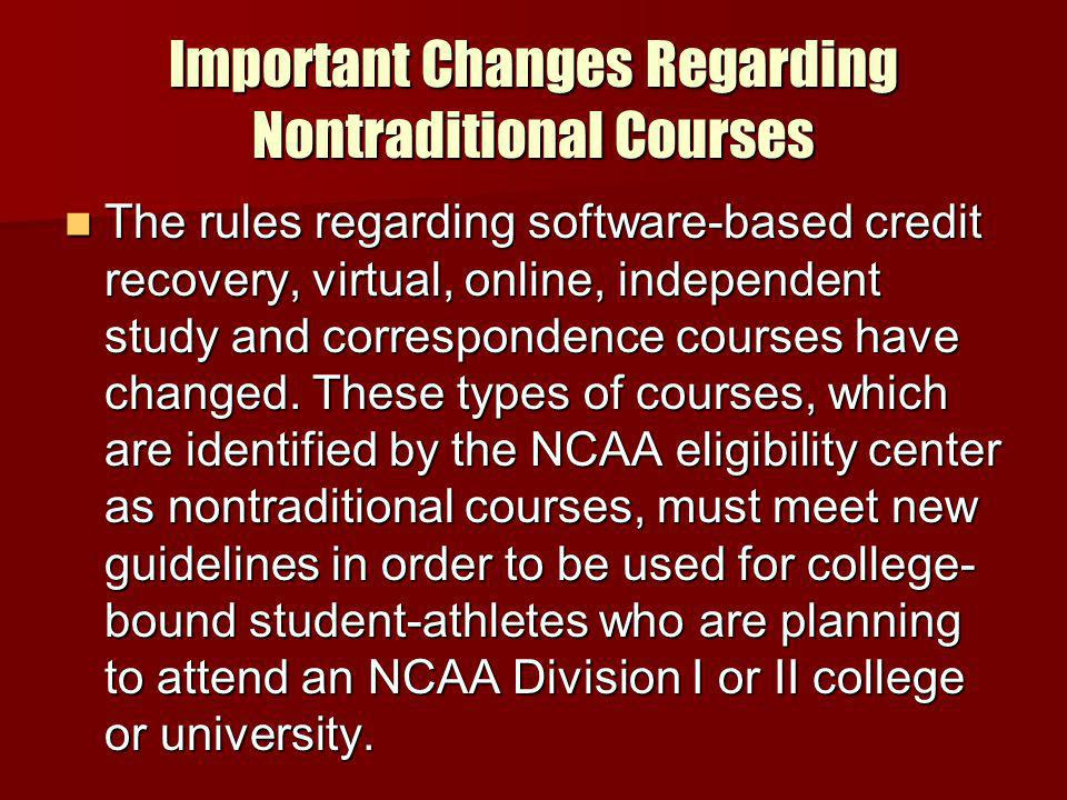 Important Changes Regarding Nontraditional Courses The rules regarding software-based credit recovery, virtual, online, independent study and correspondence courses have changed.