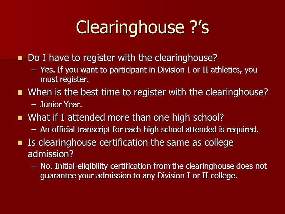 Clearinghouse ?s Do I have to register with the clearinghouse.