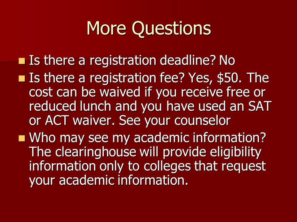 More Questions Is there a registration deadline.No Is there a registration deadline.