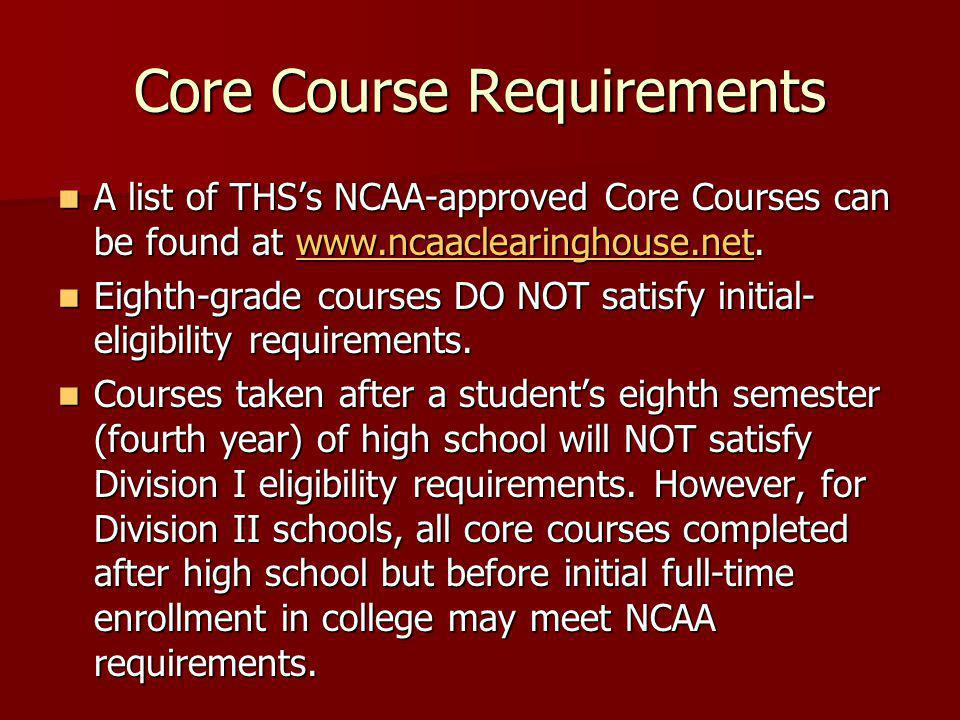 Core Course Requirements A list of THSs NCAA-approved Core Courses can be found at www.ncaaclearinghouse.net.