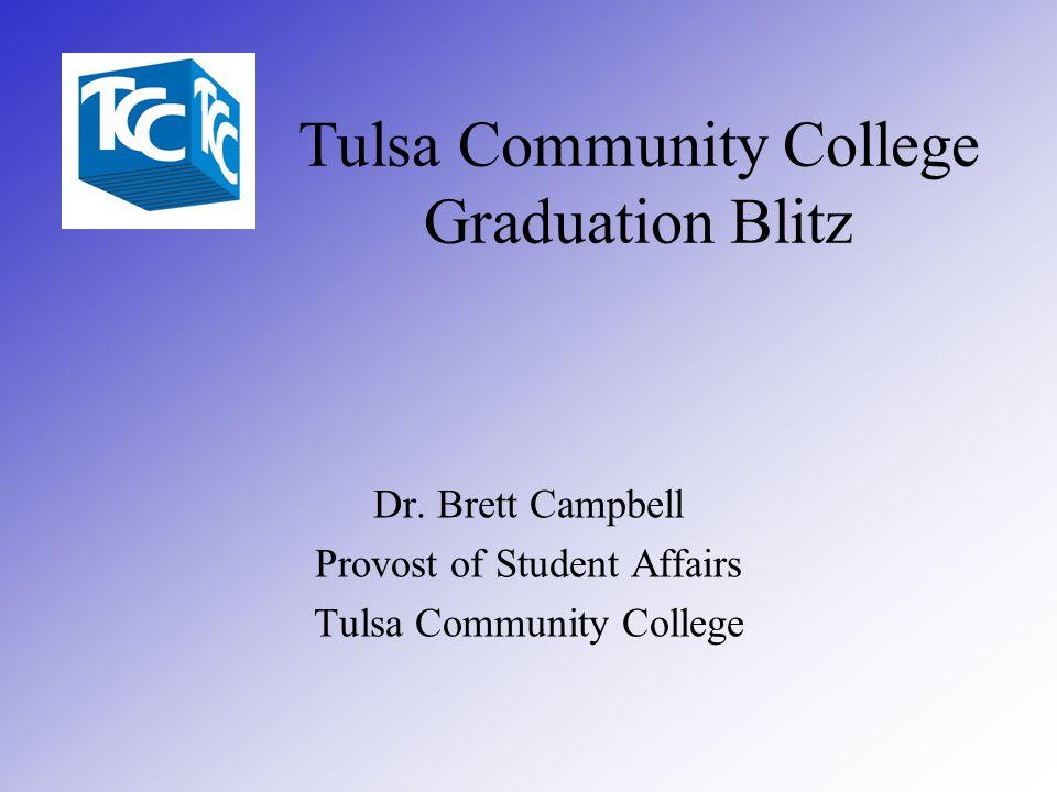 Tulsa Community College Graduation Blitz Dr. Brett Campbell Provost of Student Affairs Tulsa Community College