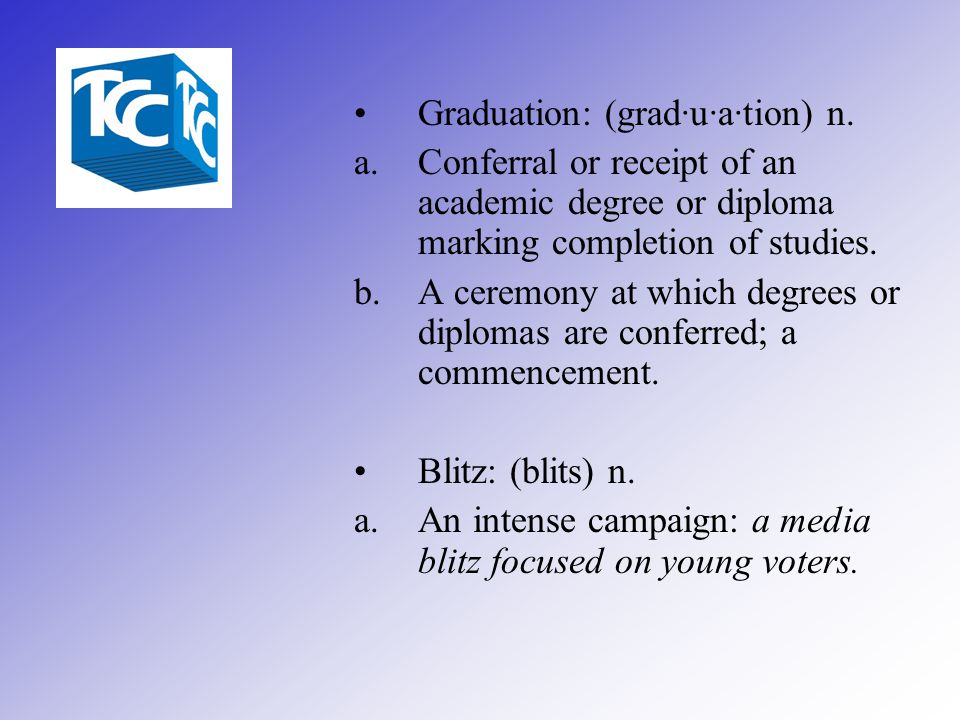 Graduation: (grad·u·a·tion) n.