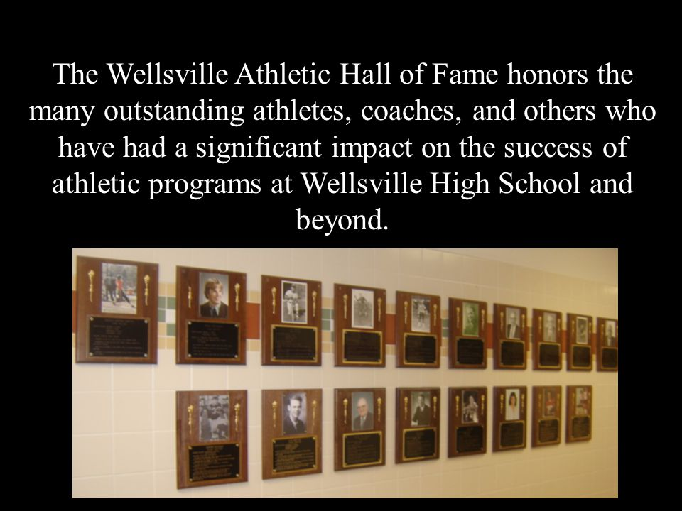 The Wellsville Athletic Hall of Fame honors the many outstanding athletes, coaches, and others who have had a significant impact on the success of athletic programs at Wellsville High School and beyond.