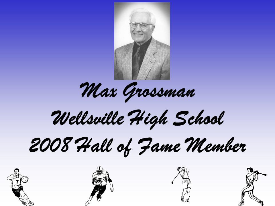 Max Grossman Wellsville High School 2008 Hall of Fame Member