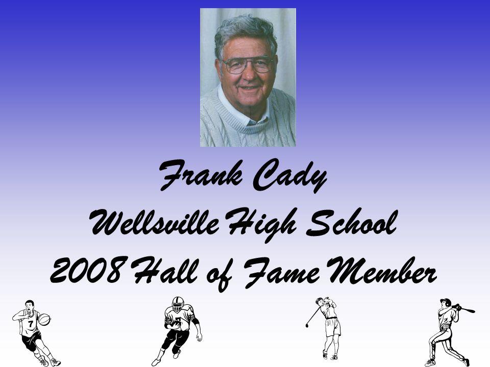 Frank Cady Wellsville High School 2008 Hall of Fame Member