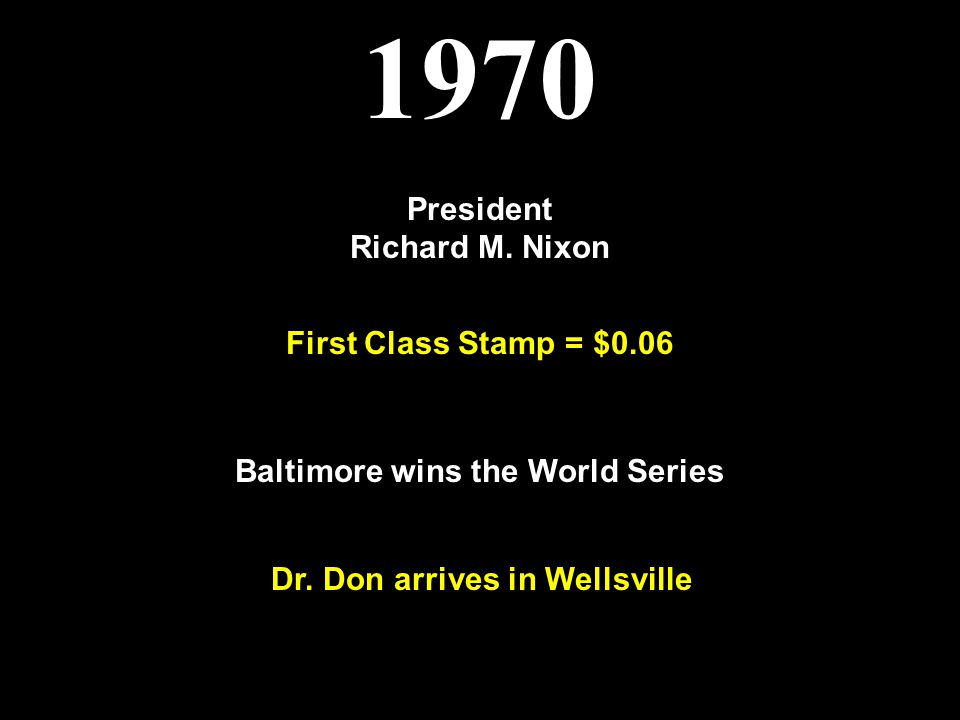 1970 President Richard M. Nixon First Class Stamp = $0.06 Baltimore wins the World Series Dr. Don arrives in Wellsville