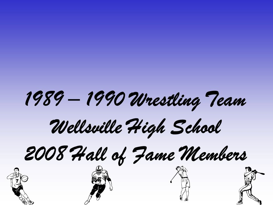 1989 – 1990 Wrestling Team Wellsville High School 2008 Hall of Fame Members
