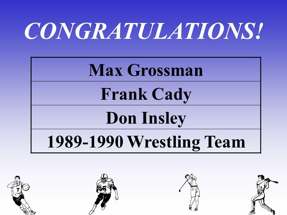 CONGRATULATIONS! Max Grossman Frank Cady Don Insley 1989-1990 Wrestling Team