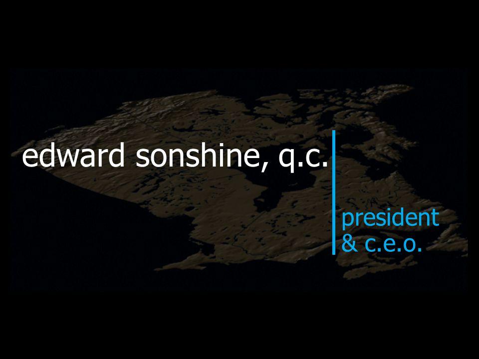 edward sonshine, q.c. president & c.e.o.