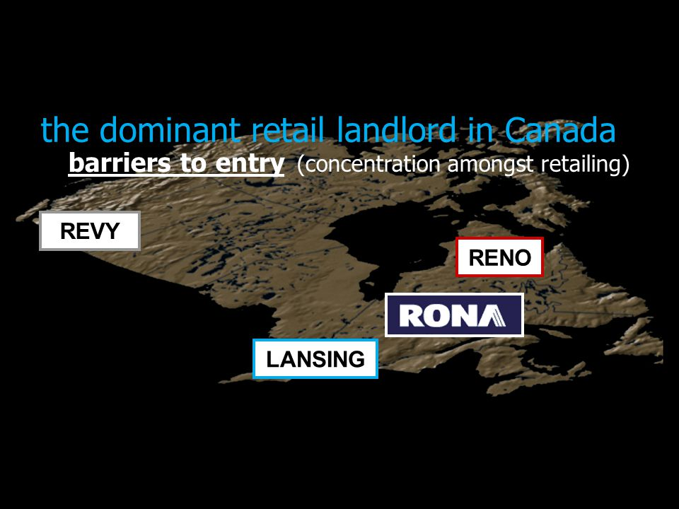 the dominant retail landlord in Canada barriers to entry (concentration amongst retailing) RENO LANSING REVY