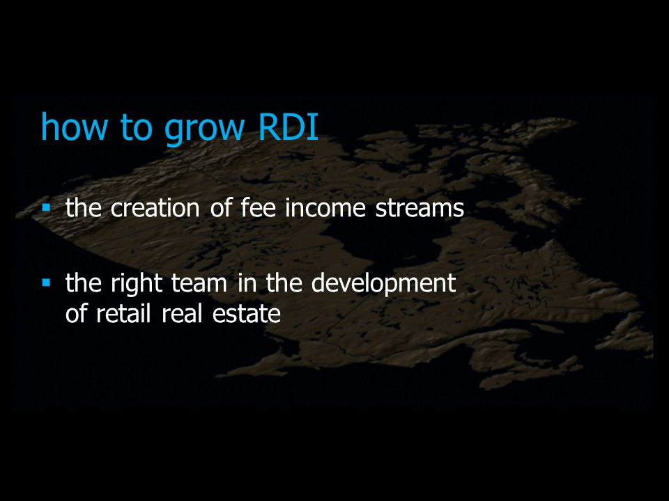 how to grow RDI the creation of fee income streams the right team in the development of retail real estate