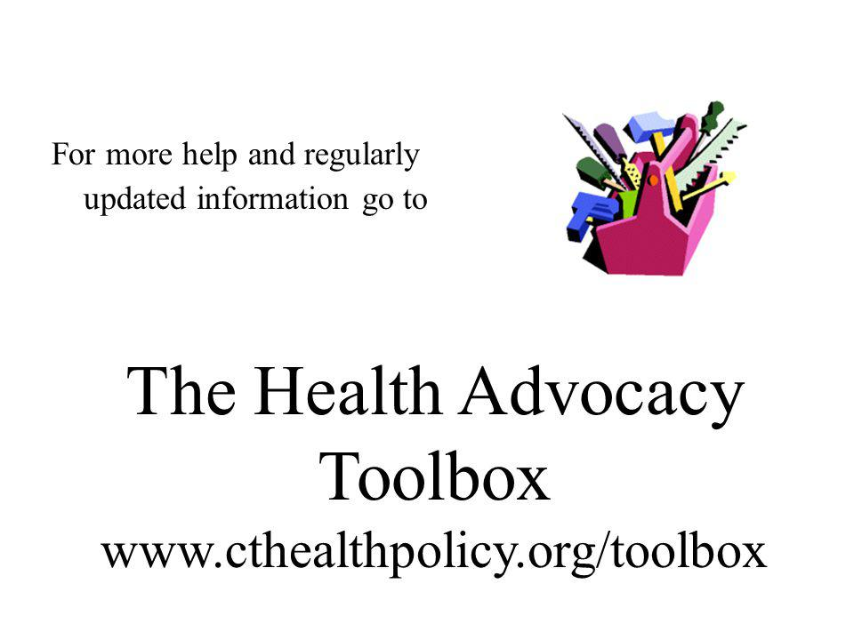 The Health Advocacy Toolbox www.cthealthpolicy.org/toolbox For more help and regularly updated information go to