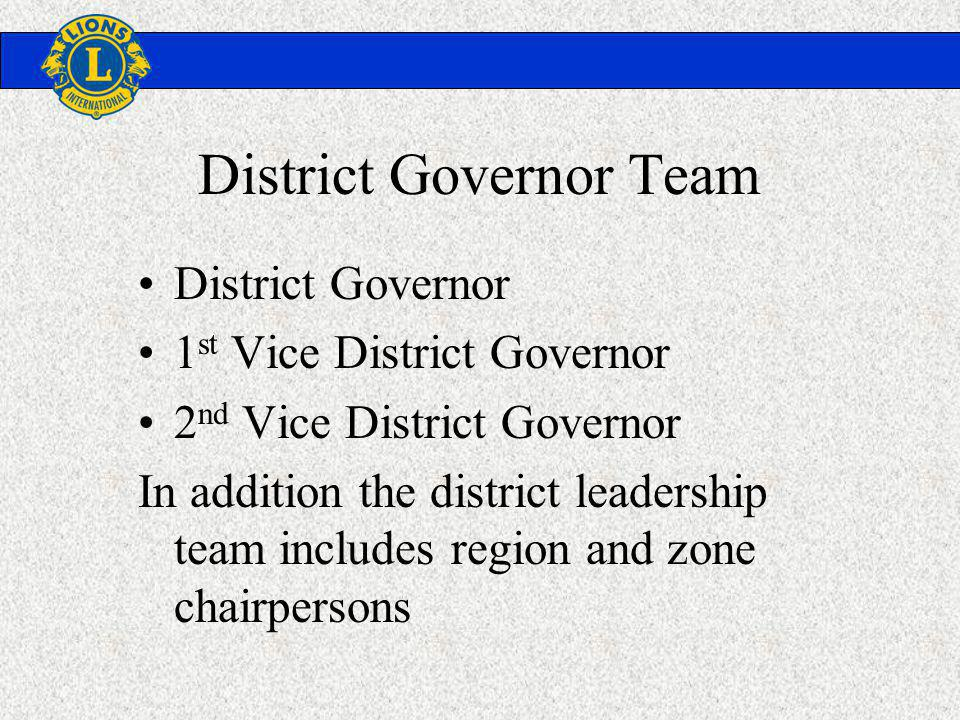 District Governor 1 st Vice District Governor 2 nd Vice District Governor In addition the district leadership team includes region and zone chairpersons