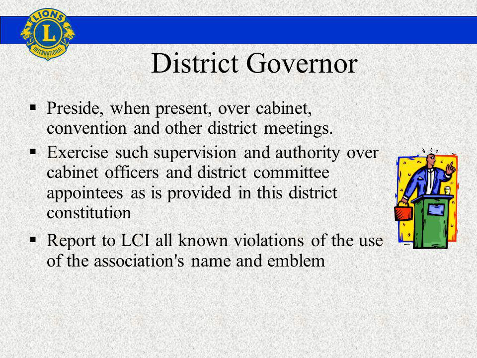 District Governor Preside, when present, over cabinet, convention and other district meetings.
