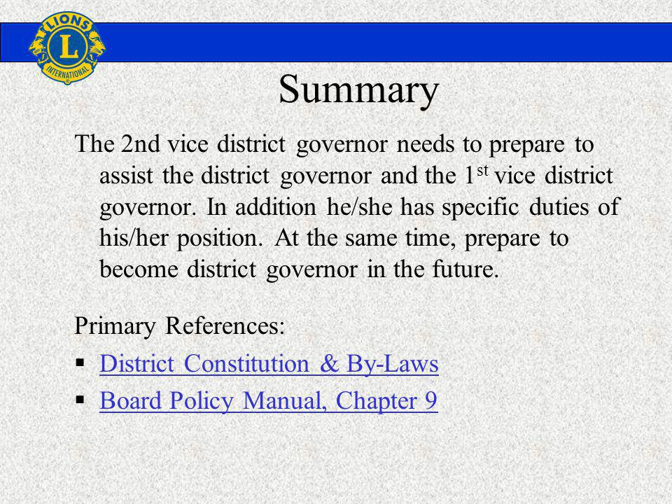 Summary The 2nd vice district governor needs to prepare to assist the district governor and the 1 st vice district governor.
