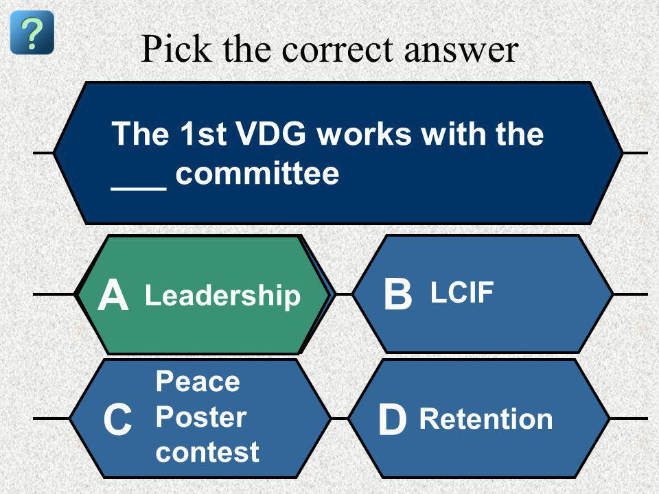 Pick the correct answer The 1st VDG works with the ___ committee Leadership A B LCIF Peace Poster contest Retention CD