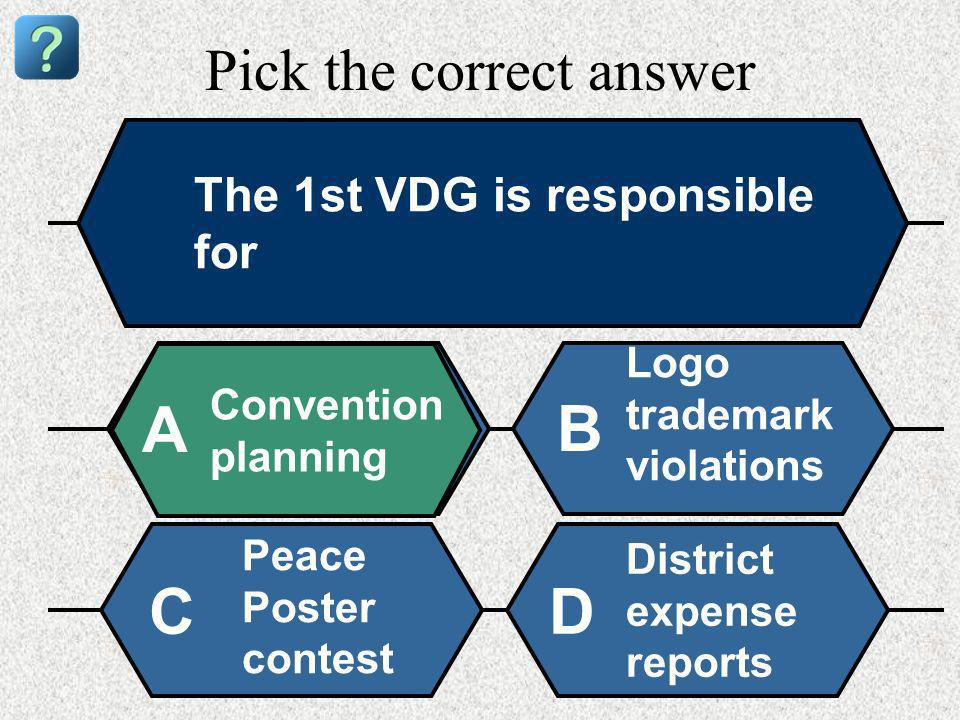 Pick the correct answer The 1st VDG is responsible for Convention planning A B Logo trademark violations Peace Poster contest District expense reports CD