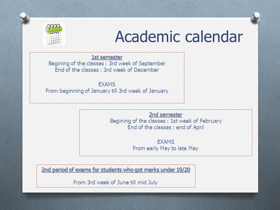 Academic calendar 1st semester Begining of the classes : 3rd week of September End of the classes : 3rd week of December EXAMS From beginning of Janua