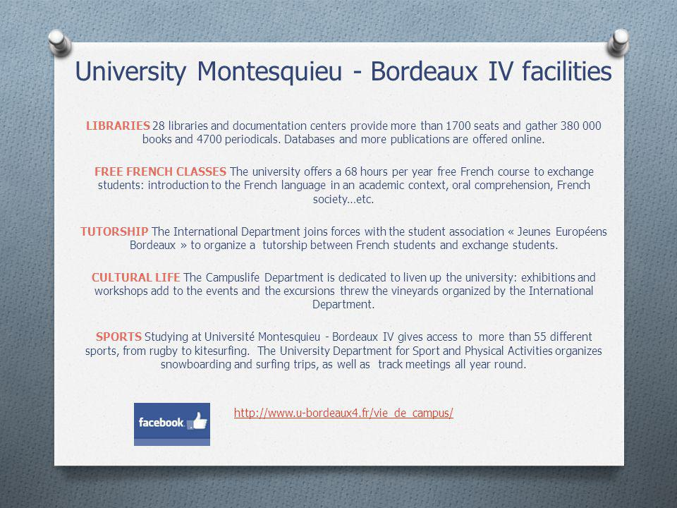 University Montesquieu - Bordeaux IV facilities LIBRARIES 28 libraries and documentation centers provide more than 1700 seats and gather 380 000 books