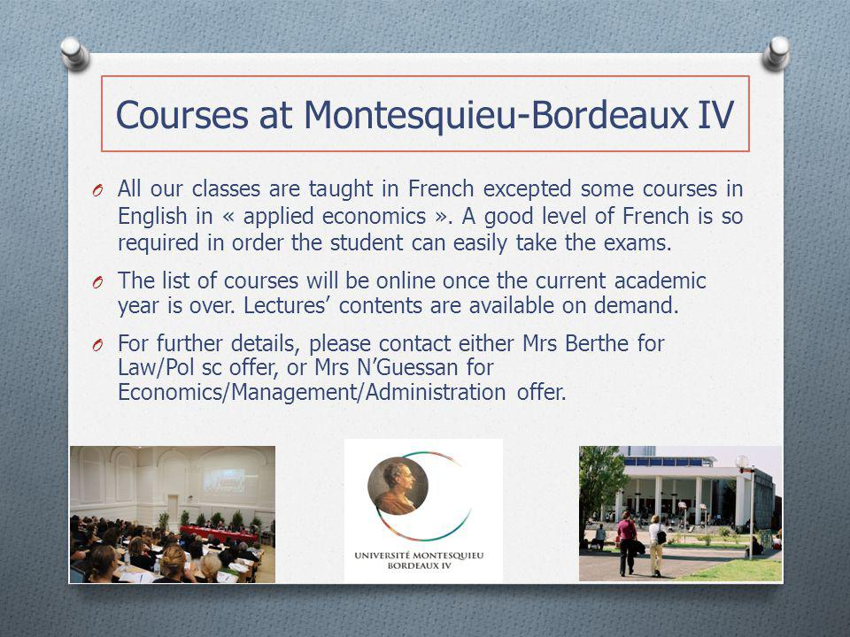 Courses at Montesquieu-Bordeaux IV O All our classes are taught in French excepted some courses in English in « applied economics ». A good level of F